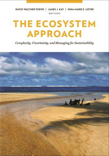 The Ecosystem Approach: Complexity, Uncertainty, and Managing for Sustainability 1